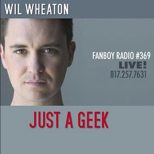 Fanboy Radio #369 - Wil Wheaton LIVE