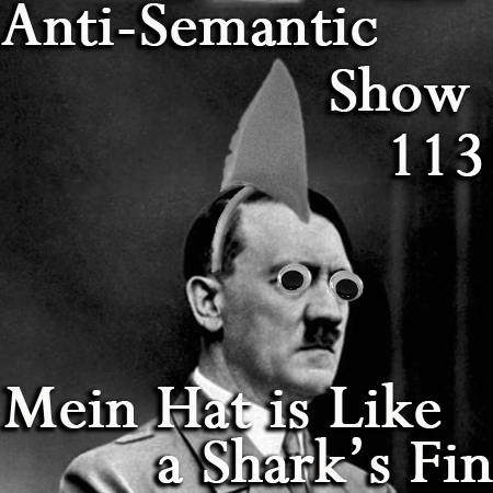 Episode 113 - Mein Hat is Like a Shark's Fin