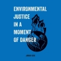 Artwork for Environmental Justice in a Moment of Danger