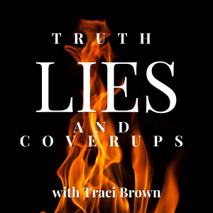 Truth, Lies and Coverups with Traci Brown