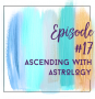 Artwork for Episode 17 - Ascending with Astrology with Guest Kimla Lowe (Part 1)