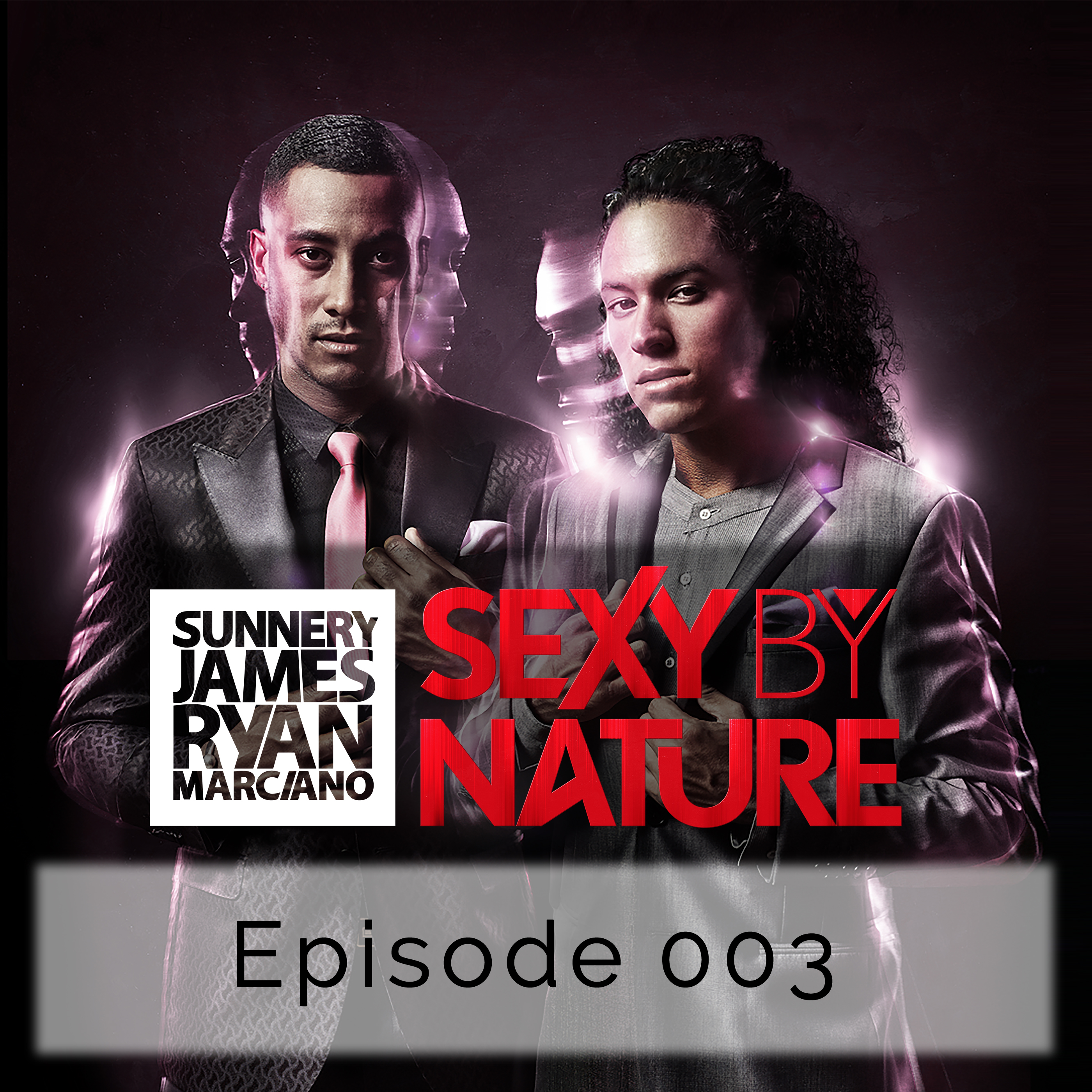 Sexy By Nature with Sunnery James & Ryan Marciano - Episode 003