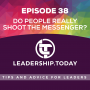 Artwork for Episode 38 - Do People Really Shoot the Messenger?