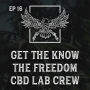 Artwork for Ep 16 | Get to know the Freedom CBD Lab Crew