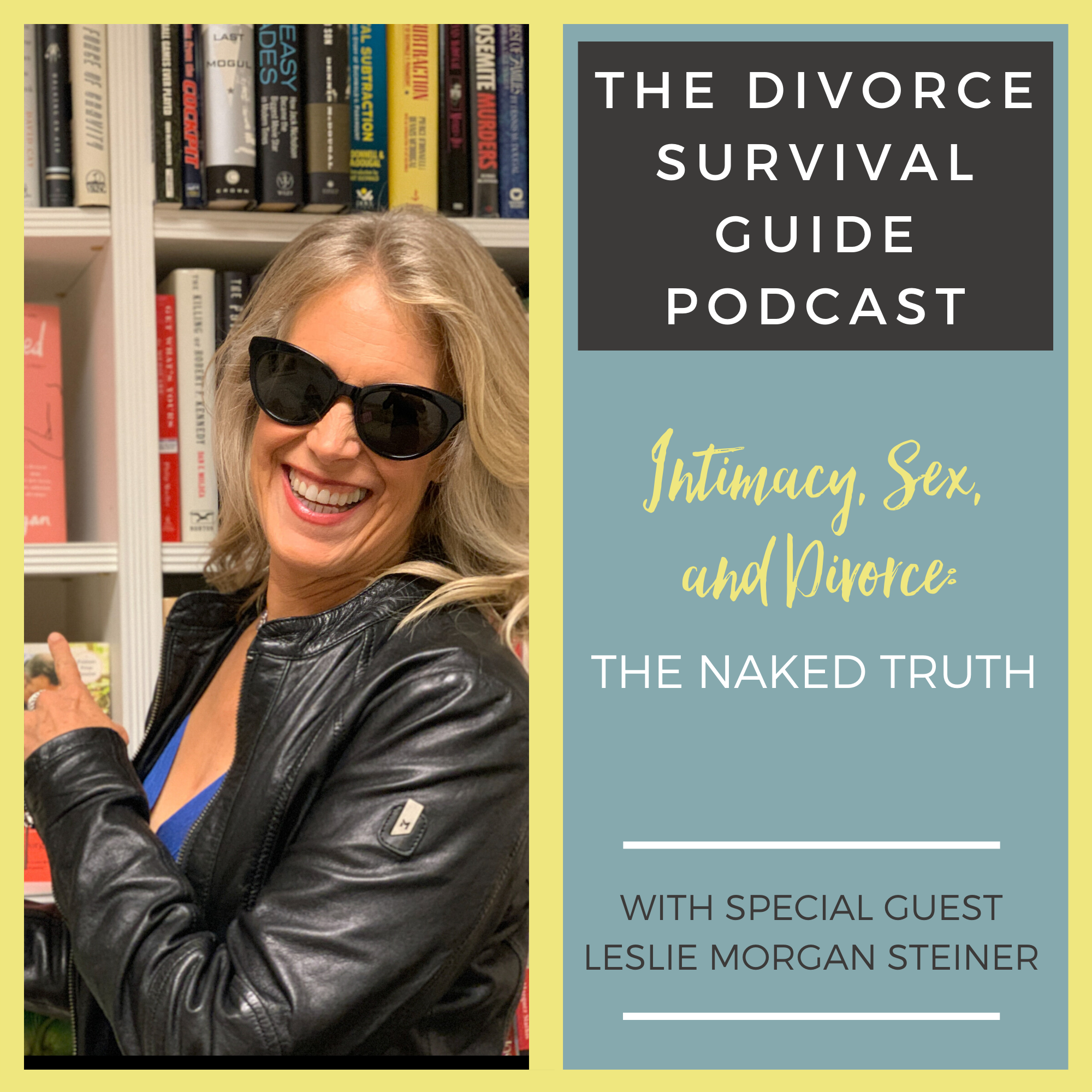 The Divorce Survival Guide Podcast - Intimacy, Sex, and Divorce: The Naked Truth with Leslie Morgan Steiner
