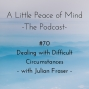 Artwork for Episode 70: Dealing with Difficult Circumstances with Julian Fraser