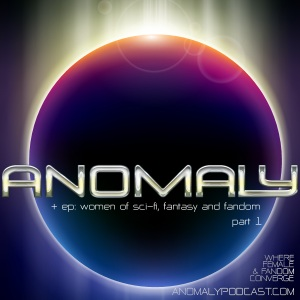 Artwork for Anomaly: Women of SciFi, Fantasy and Fandom Part One