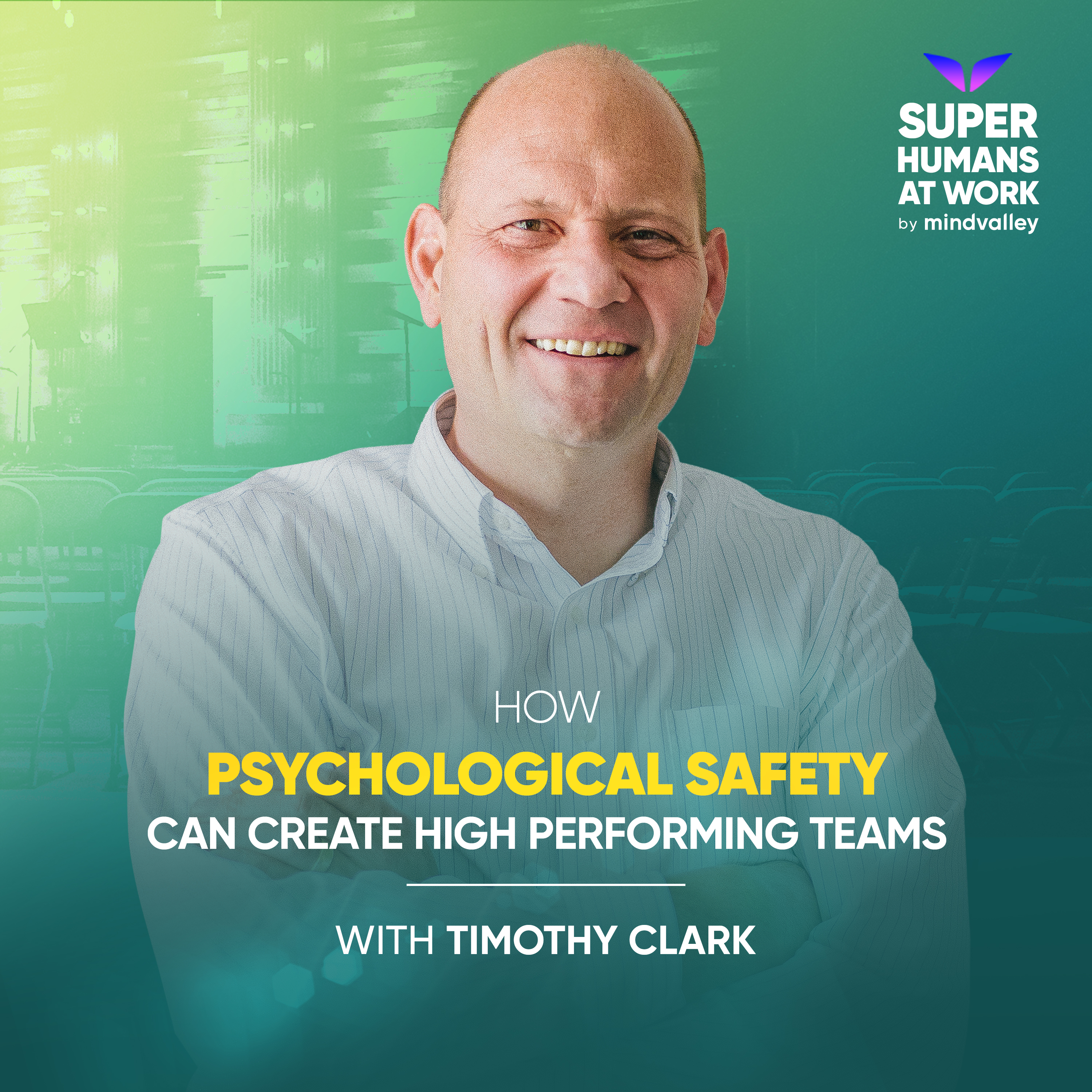 How Psychological Safety Can Create High Performing Teams - Timothy Clark