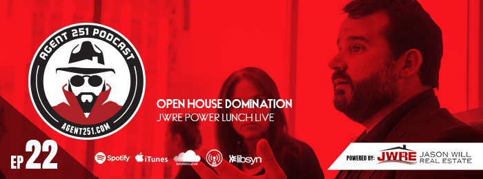 Agent 251 | jason Will | Power Lunch | open house domination | podcast