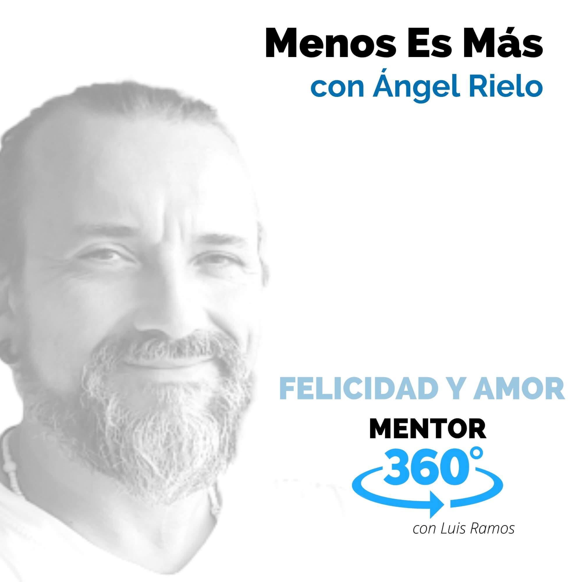 Menos Es Más, con Ángel Rielo - MENTOR360