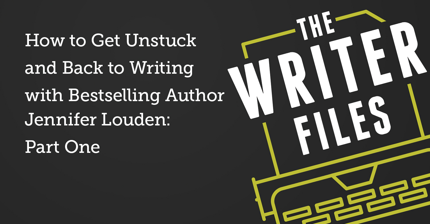 How to Get Unstuck and Back to Writing with Bestselling Author Jennifer Louden: Part One