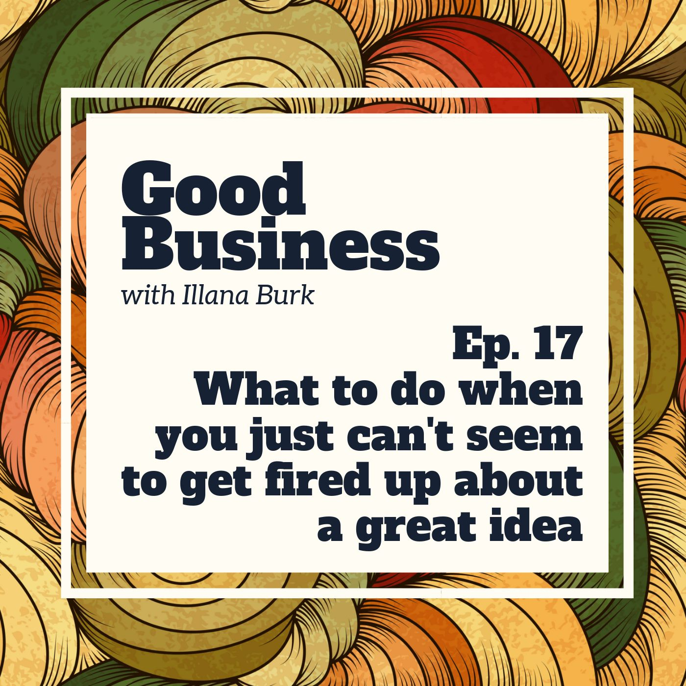 What to do when you just can't get fired up about a great idea | GB17
