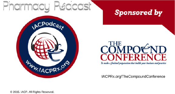 Drug Quality and Security Act - IACP Podcast - Pharmacy Podcast Episode 229