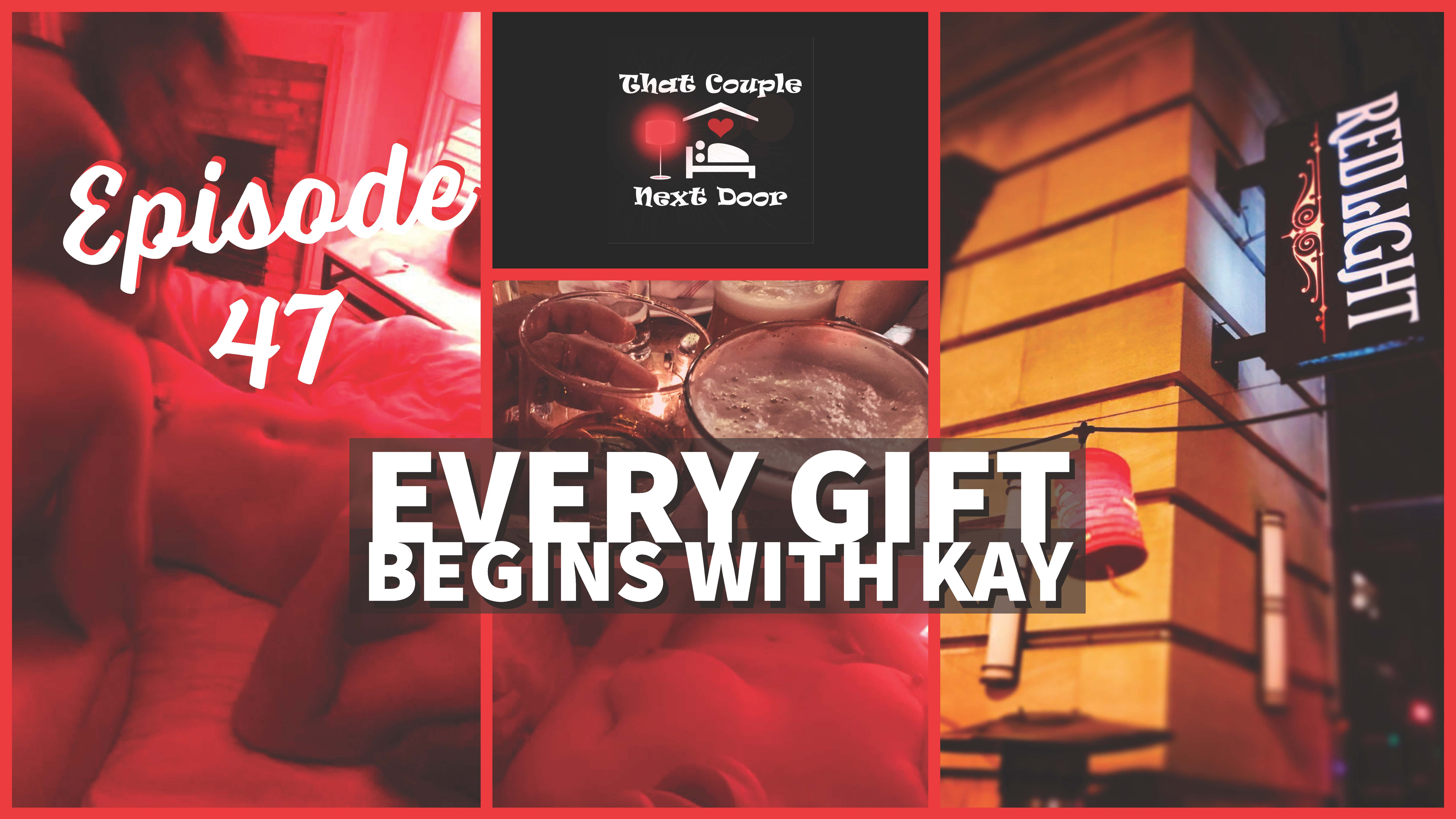 Episode 47 - Every Gift Begins with Kay