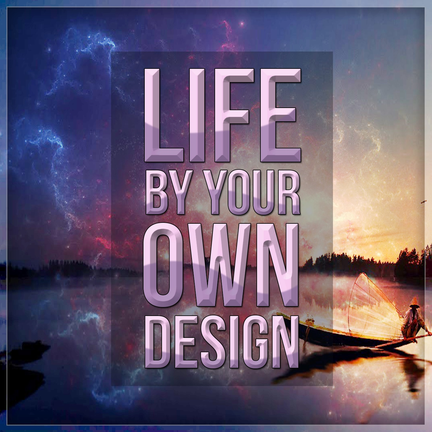 Life by your OWN Design