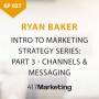 Artwork for Intro To Marketing Strategy Series: Part 3 - Channels & Messaging With Ryan Baker