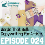 Artwork for 024: Words That Sell: Copywriting for Artists with Kimberly Houston