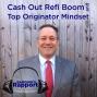 Artwork for The Cash Out Refi Boom and Top Originator Mindset