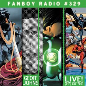 Fanboy Radio #329 - Geoff Johns LIVE