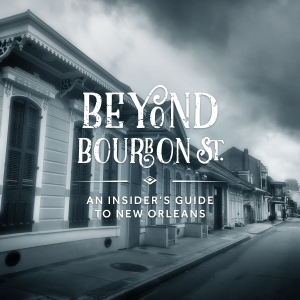 Beyond Bourbon Street, an Insider's Guide to New Orleans