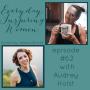 Artwork for Everyday Inspiring Women, episode #62 with Audrey Holst