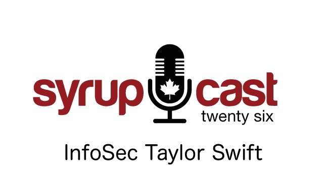 SyrupCast 26: InfoSec Taylor Swift