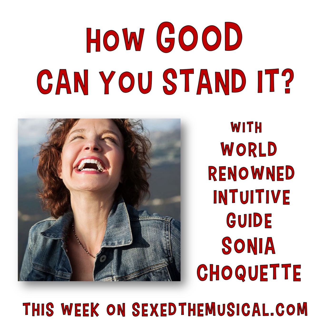 HOW GOOD CAN YOU STAND IT -- WITH SONIA CHOQUETTE