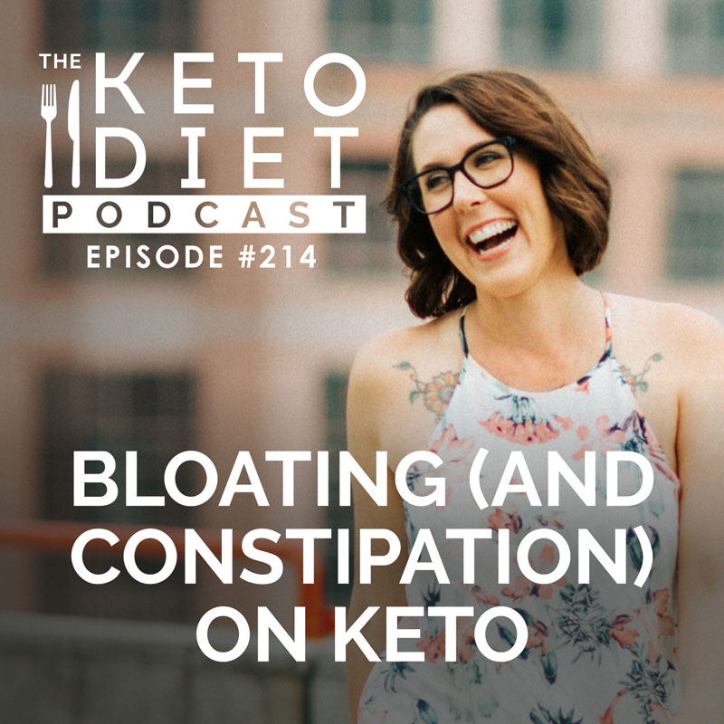 #214 Bloating (and Constipation) on Keto
