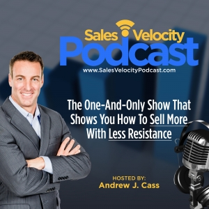 The Sales Velocity Podcast with Andrew J. Cass