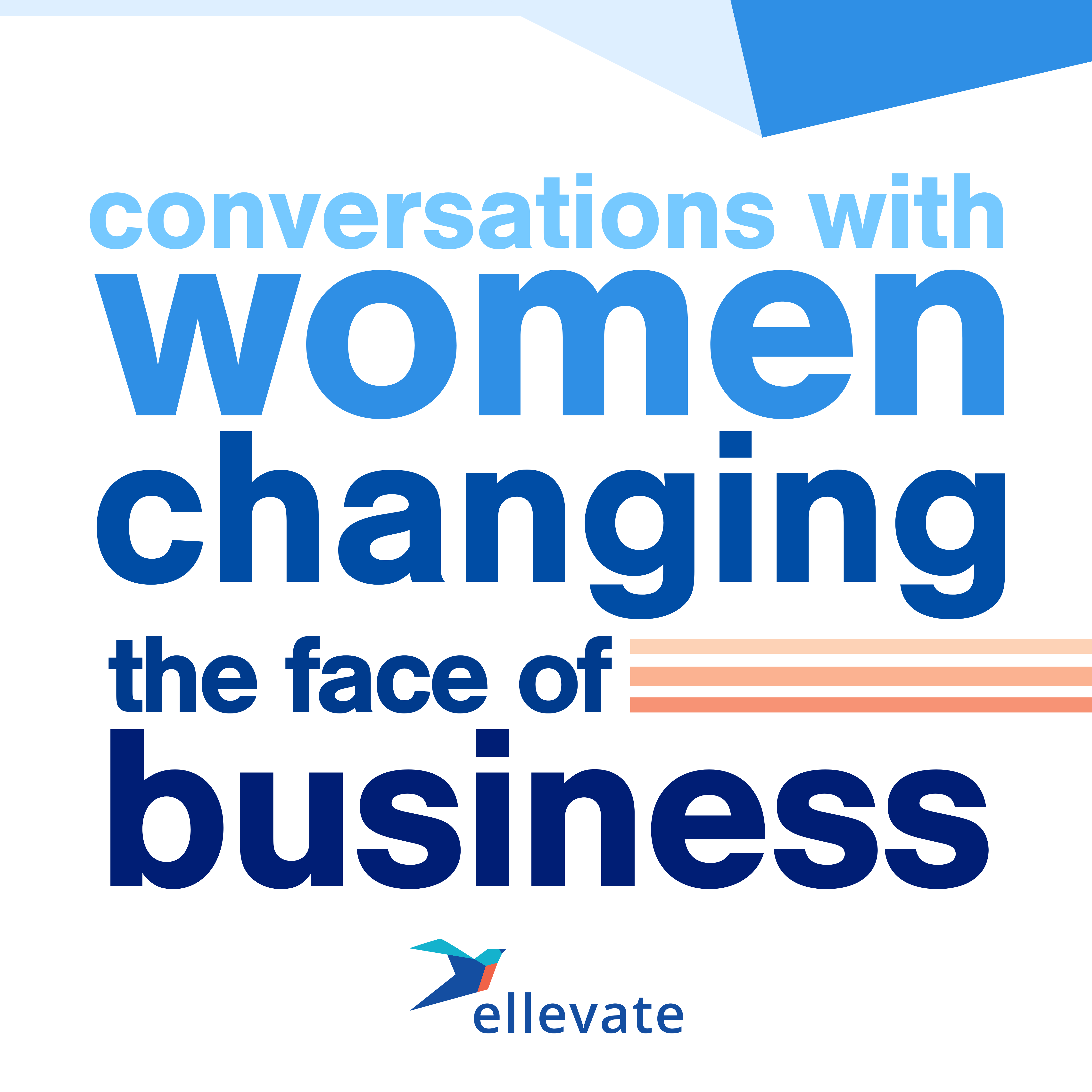 Ellevate Podcast: Conversations With Women Changing the Face of Business show art