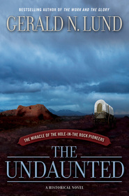 """The Undaunted--The Miracle of the Hole-In-The-Rock Pioneers"" by Gerald Lund"