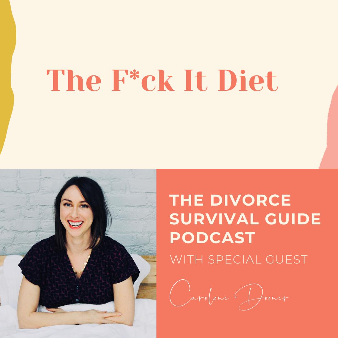 The Divorce Survival Guide Podcast - The F*ck It Diet with Caroline Dooner