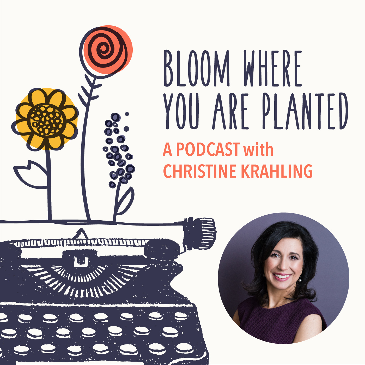 Bloom Where You Are Planted Podcast with Christine Krahling show art