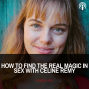 Artwork for Ep #187 How to Find the Real Magic in Sex with Celine Remy