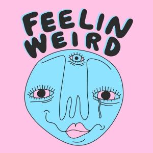 Feelin Weird