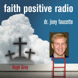 Faith Positive Radio:  Hugh Grey