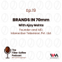 Artwork for Ep. 19: Brands In 70mm with Ajay Mehta
