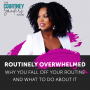 Artwork for 071: Routinely Overwhelmed - Why You Fall Off Your Routine and What to Do About it