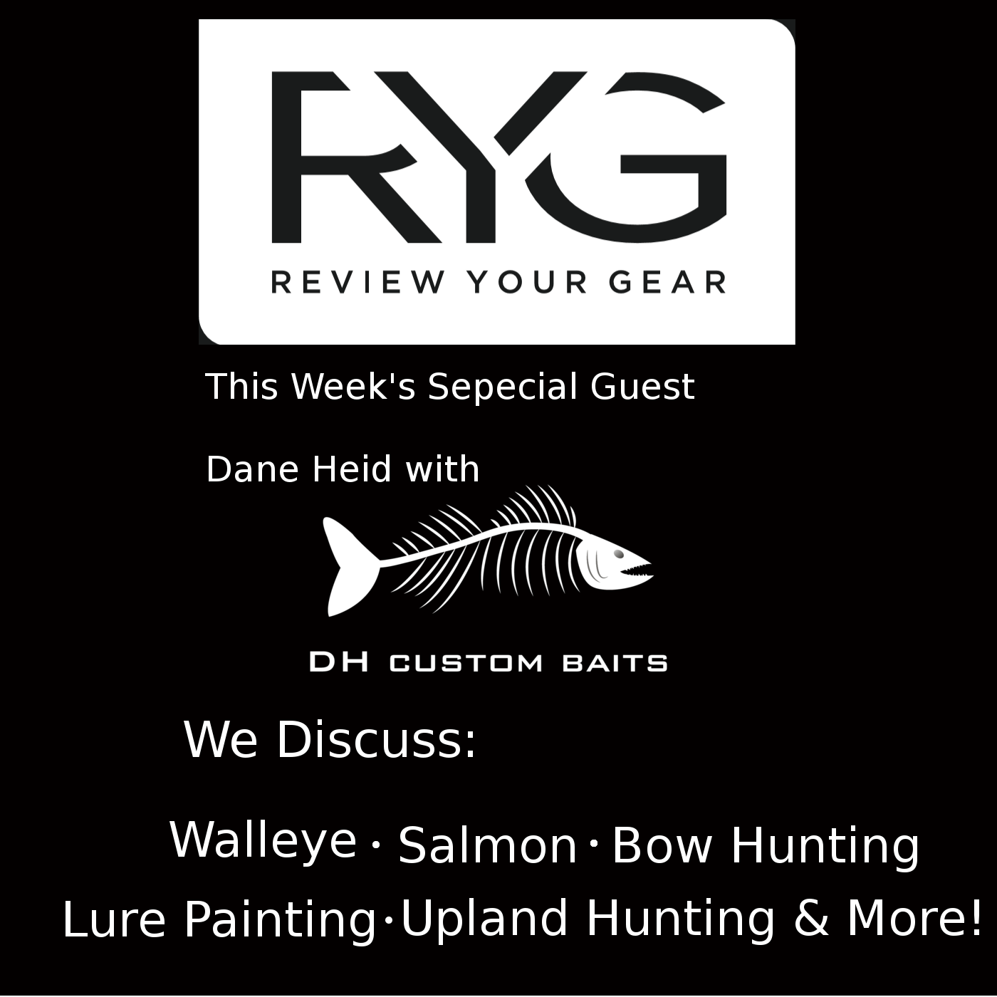 Episode 15 - Guest Host Dane Heid of DH Custom Paints Joins Us - We talk custom fishing lures, walleye fishing, bow hunting, grouse hunting and more! show art