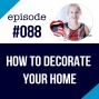 Artwork for #088 How to Decorate your Home