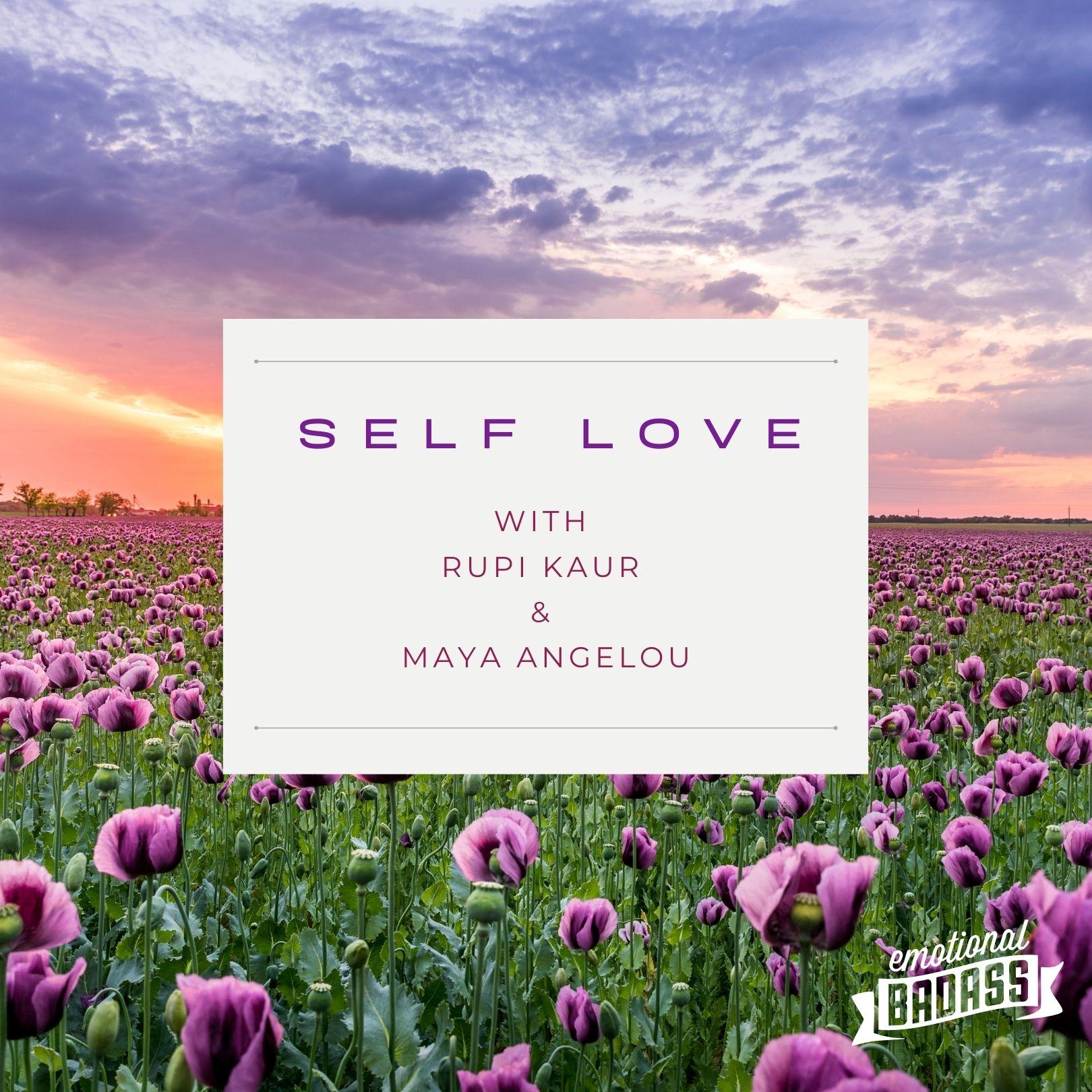 Self Love with Rupi Kaur and Maya Angelou