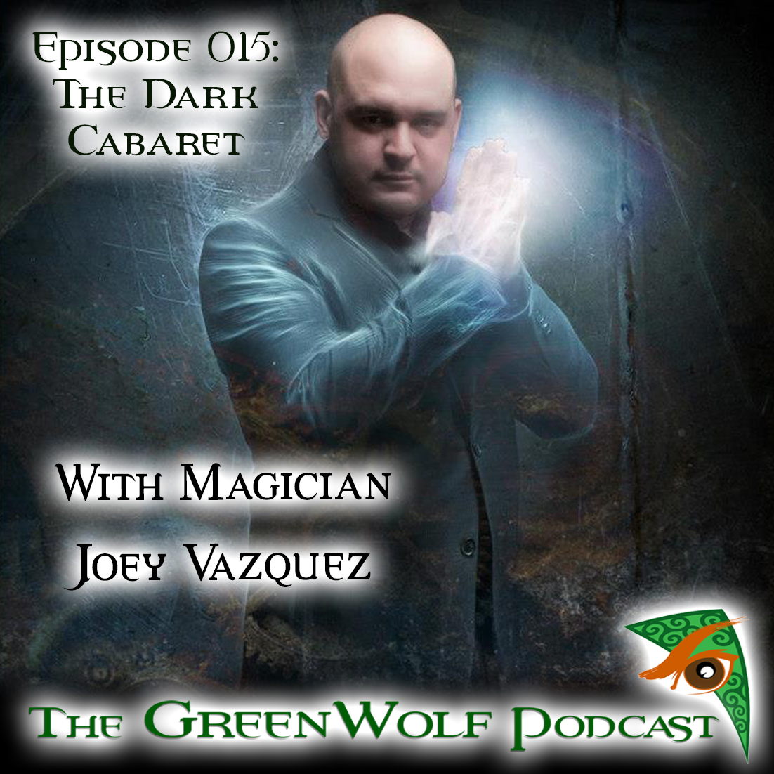 The GreenWolf Podcast - Ep 015- The Dark Cabaret with Magician Joey Vazquez