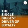 Artwork for The Single Biggest Driver of Loyalty