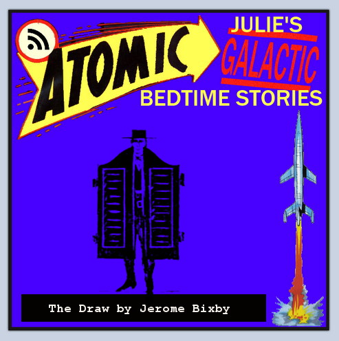Atomic Julie's Galactic Bedtime Stories #9 - The Draw by Jerome Bixby