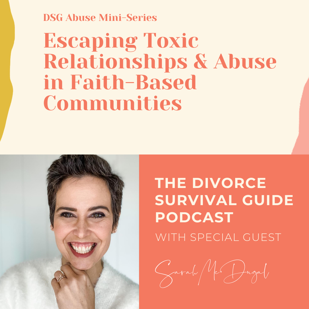 The Divorce Survival Guide Podcast - DSG Abuse Mini-Series: Escaping Toxic Relationships and Abuse in Faith-Based Communities with Sarah McDugal