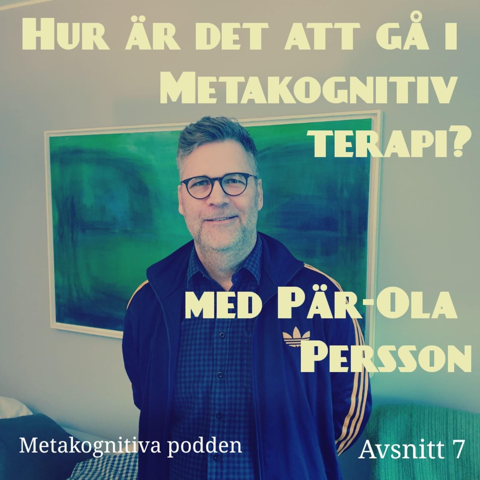 7. Hur är det att gå i Metakognitiv terapi? med Pär-Ola Persson