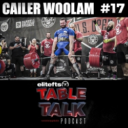 Elitefts Table Talk Podcast: #17 - Cailer Woolam