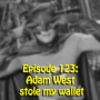 Artwork for Ep 123:  Adam West stole my wallet
