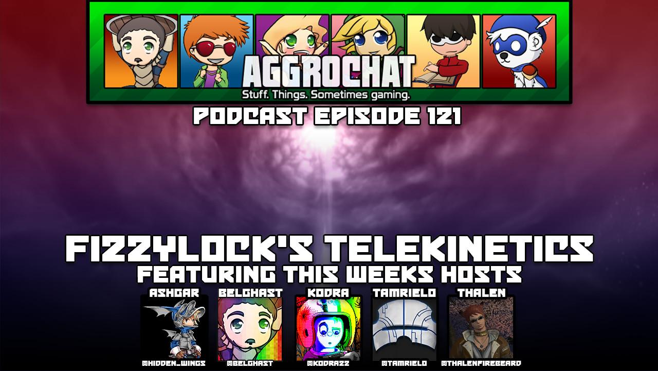 AggroChat #121 - Fizzylock's Telekinetics