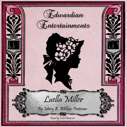 """Luella Miller"" by Mary E. Wilkins Freeman (Edwardian Entertainments)"